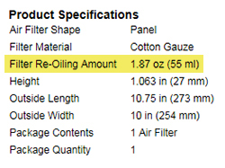 K&N lists the factory prescribed amount of K&N air filter oil for each K&N air filter on KNFilters.com under the product specifications